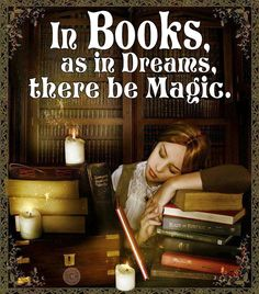 In books, as in dreams, there be magic.