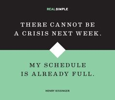"""There cannot be a crisis next week. My schedule is already full."" —Henry Kissinger #quotes"