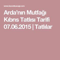 Arda'nın Mutfağı Kıbrıs Tatlısı Tarifi 07.06.2015 | Tatlılar