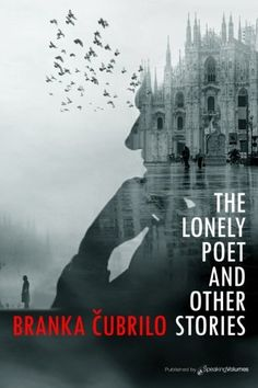 The Lonely Poet And Other Stories by Branka Cubrilo https://www.amazon.com/dp/1628153520/ref=cm_sw_r_pi_dp_x_Fh7czbXK9YY3B