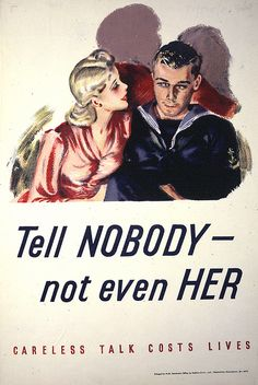 "Tell NOBODY - not even HER    Description: Poster from the Ministry of Information's ""Careless Talk Costs Lives"" campaign. A number of designs were used to put across this message in different ways.    Date: World War Two"