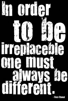 In order to be irreplaceable one must always be different -- Coco Chanel #quote #quotation #nonconformity
