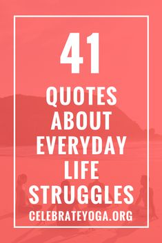 41 Quotes About Everyday Life Struggles