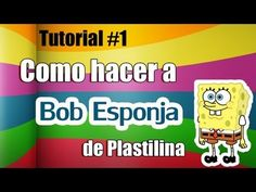 Tutorial Bob Esponja de Plastilina - YouTube