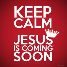 Keep Calm ... Jesus is coming soon