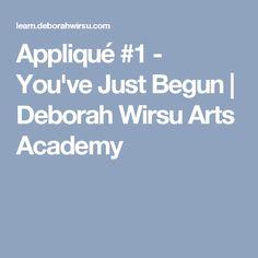 Appliqué #1 - You've Just Begun | Deborah Wirsu Arts Academy