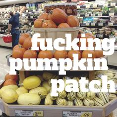 I know. Pumpkin patches are really cute. But holy fuck are pumpkins a lot cheaper at Trader Joe's! Bonus: NO FUCKING SCARECROWS. What is their problem, anyway?