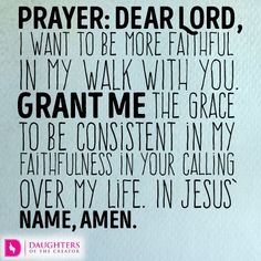 PRAYER Dear Lord, I want to be more faithful in my walk with You. Grant me the grace to be consistent in my faithfulness in Your calling over my life. In Jesus' name, amen.