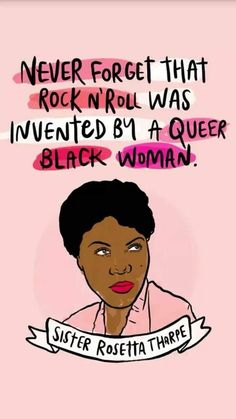 Never forget that rock n' roll was invented by a queer black woman, Sister Rosetta Tharpe I didn't know about Sister Rosetta until fairly recently. Let's bring her name into the history and common discussions about rock n roll ✊🏾 Feminist Af, Feminist Quotes, Lgbt Quotes, Quotes Quotes, Riot Grrrl, Intersectional Feminism, Equal Rights, Black Power, Women Empowerment