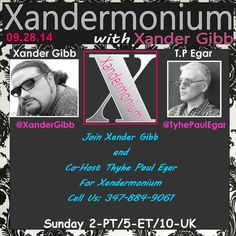 PLEASE SHARE THIS EVENT, THANK YOU :) Sunday September 28th 2014 2pm - Pst/5pm - Est/10pm - Uk   Madrigal Media Presents  Xander Gibb  http://www.amazon.com/-/e/B00LG6EI7I Follow on Facebook/Twitter & Check out his Website. http://www.xandergibb.com/   and  Co Host Tyhe Paul Egar For Hot Topics   And in part deaux Xander talks to:   Call Us: 347-884-9061   http://www.blogtalkradio.com/xandermonium/2014/09/28/xandermonium-1