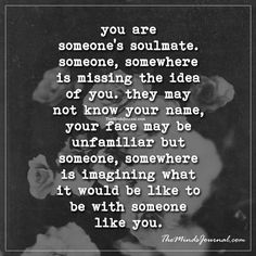 You are someone's soulmate -  - http://themindsjournal.com/you-are-someones-soulmate/
