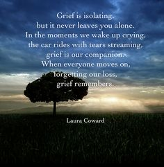 Grief is isolating.only you can live your grief, and you can't escape it. Everyone else moves on. Love & miss you terribly, Will. Mantra, Grief Poems, Missing My Son, Grieving Mother, Miss You Mom, Grieving Quotes, Loss Quotes, After Life, In Loving Memory