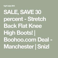 d0b5e942d96d SALE, SAVE 30 percent - Stretch Back Flat Knee High Boots! | Boohoo.