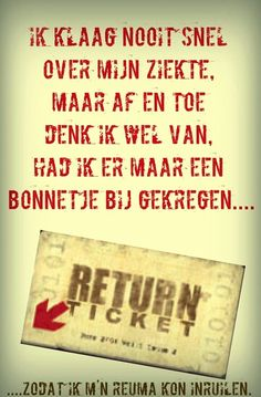 Dutch: I never complain about my illness, but sometimes I wish I had this return ticket for my rheumatism
