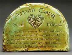 Anam Cara = Soul Friend Anam Cara refers to the Celtic spiritual belief of souls connecting and bonding. In Celtic Spiritual tradition, it is believed that the soul radiates all about the physical body, what some refer to as an aura. When you connect with another person and become completely open and trusting with that individual, your two souls begin to flow together. Should such a deep bond be formed, it is said you have found your Anam Cara or soul friend.