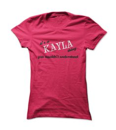 its a Kayla thing you wou... #Personalized #Tshirt #nameTshirt