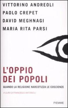 L'oppio dei popoli. Quando la religione narcotizza le coscienze - Vittorino Andreoli, Paolo Crepet, Maria Rita Parsi