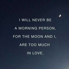 Cancer ♋ Zodiac Sign is a moon child. I will never be a morning person, for the moon and I, are too much in love. The Words, Moon Quotes, Life Quotes, Night Owl Quotes, Space Quotes, Friend Quotes, Quotes Quotes, Favorite Quotes, Best Quotes