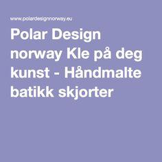 Polar Design norway Kle på deg kunst - Håndmalte batikk skjorter
