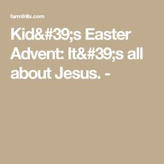 Kid's Easter Advent: It's all about Jesus. -