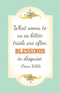 blessings via http://indulgy.com/post/643QBdieK1/what-seems-to-us-as-bitter-trials-are-ofte
