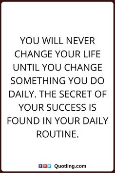 Change Quotes You Will Never Change Your Life Until You Change Something  You Do Daily.
