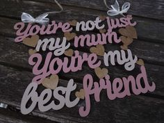 YOU'RE NOT Just my mum, you're my best friend - hand-painted wooden wall-hanging. by KatijanesCreations on Etsy My Best Friend, Best Friends, Birch Ply, Hand Painted Signs, Wooden Walls, Handmade Wooden, Just Me, Custom Paint, Mother Day Gifts