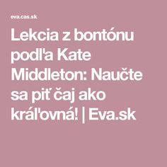 Lekcia z bontónu podľa Kate Middleton: Naučte sa piť čaj ako kráľovná! | Eva.sk