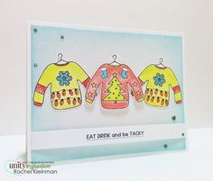 Ugly Sweater card - Eat, Drink, and Be Tacky. Unity Stamp Company - rwkrafts