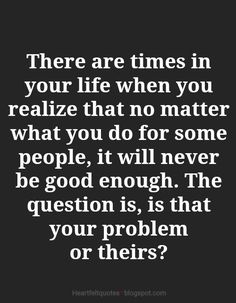 Heartfelt Love And Life Quotes: There are times in your life when you realize. I Feel Good Quotes, Never Good Enough Quotes, Feel Better Quotes, Enough Is Enough Quotes, New Quotes, Sign Quotes, Realization Quotes, Psychological Science, When You Realize