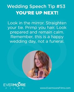 You're Up Next   Wedding Speech Tip #53   Look in the mirror. Straighten your tie. Primp your hair. Look prepared and remain calm. Remember, this is a happy wedding day, not a funeral.