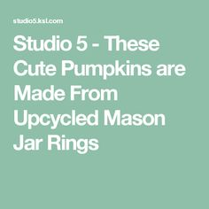 Studio 5 - These Cute Pumpkins are Made From Upcycled Mason Jar Rings