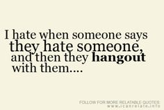 Fake people. They'll tell you all the crap about other but end up hanging out with them.