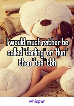 "I would much rather be called ""darling"" or ""Hun"" than ""bae"" tbh"