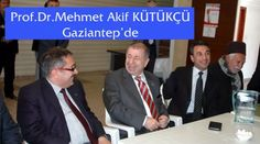 "Prof.Dr.Mehmet Akif KÜTÜKÇÜ ""Gaziantep'de"""