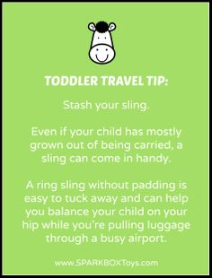 Toddler Travel Tip: Stash your sling. Even if your child has mostly grown out of being carried, a sling can come in handy. A ring sling without padding is easy to tuck away and can help you balance your child on your hip while you're pulling luggage through a busy airport. | #sparkbox #sparkbaby #playlearnreturn #parenting | http://www.sparkboxtoys.com