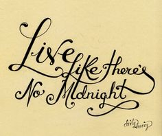 Live like there's no midnight -- Cinderella www.dirtyharry.es