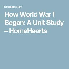 How World War I Began: A Unit Study – HomeHearts