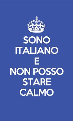 I'm Italian and I can not stay calm :)
