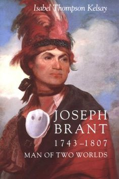 Joseph Brant, 1743-1807, Man of Two Worlds (Iroquois Book) by Isabel T. Kelsay,http://www.amazon.com/dp/0815602081/ref=cm_sw_r_pi_dp_x3issb1Z5HGYNG18