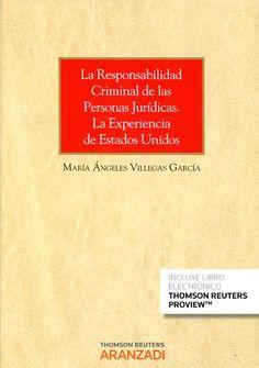 La responsabilidad criminal de las personas jurídicas : la experiencia de los Estados Unidos / María Ángeles Villegas García.. -- Cizur Menor, Navarra : Aranzadi, 2016.