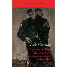 En la cuerda floja de lo eterno : sobre la gramática alucinada de Egon Schiele / Carla Carmona. -- Barcelona : Acantilado, 2013.  ISBN 978-84-15689-45-4.   http://absysnet.bbtk.ull.es/cgi-bin/abnetopac01?TITN=490121