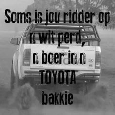 ridder op wit perd = boer in 'n Toyota bakkie Qoutes, Funny Quotes, Afrikaanse Quotes, Girl Boss Quotes, South Africa, Toyota, Poetry, Humor, Sayings