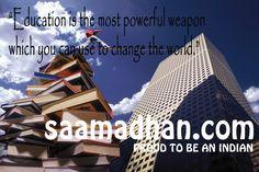 ज्ञान वो सबसे शक्तिशाली हथियार है जिससे आप पूरी दुनिया बदल सकते हैं. http://saamadhan.com/Education.html