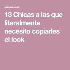 13 Chicas a las que literalmente necesito copiarles el look
