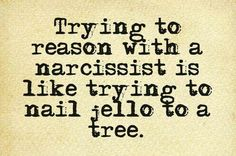 There is no such thing as reasoning with a narcissist. It is a total waste of time.