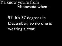 Seriously... I would LOVE 37 right now, cuz my thermometer currently says -12... not including the windchill.