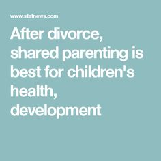 After divorce, shared parenting is best for children's health, development