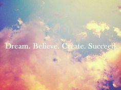 Dream - Believe - Create - Succeed.