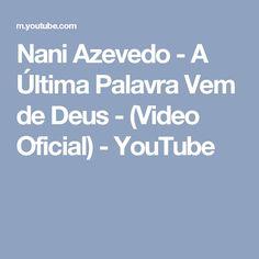 Nani Azevedo - A Última Palavra Vem de Deus - (Video Oficial) - YouTube